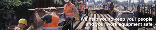 We help you to keep your people and your work equipment safe